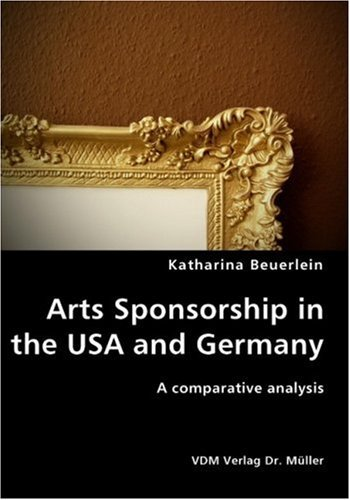 Arts Sponsorship in the USA and Germany by Katharina Beuerlein (2007-06-11)