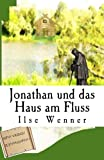 Jonathan und das Haus am Fluss: Ein Abenteuer von der Saar (Jonathan - Abenteuer von der Saar)