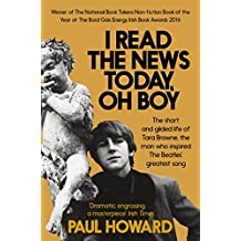 I Read the News Today, Oh Boy: The short and gilded life of Tara Browne, the man who inspired The Beatles' greatest song (English Edition)