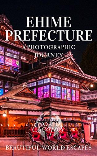 Ehime Prefecture: A Photographic Journey (English Edition) por Beautiful World Escapes