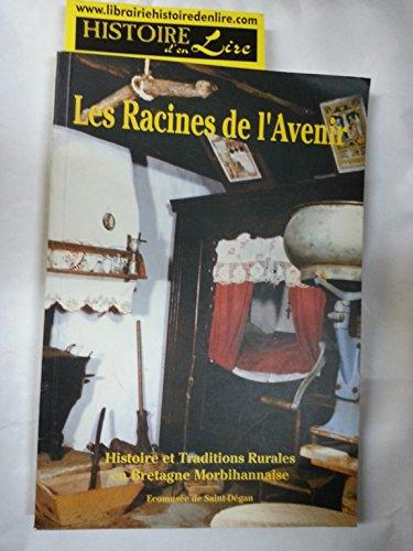 Les Racines de l'avenir Histoire et traditions rurales en Bretagne Morbihannaise Illustrations de Lucien Pouëdras