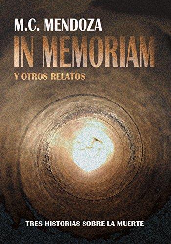 In Memoriam: Tres historias sobre la muerte por M.C. Mendoza