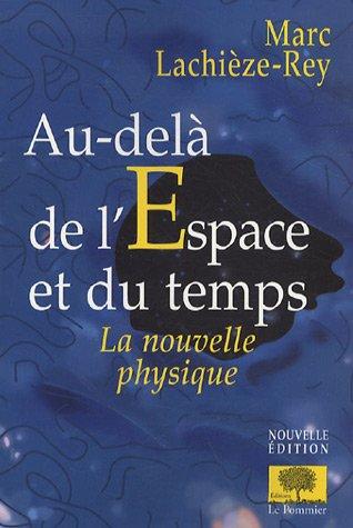 Au-delà de l'espace et du temps : La nouvelle physique par Marc Lachièze-Rey