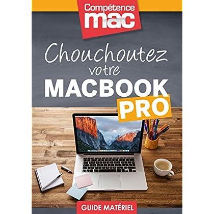 Chouchoutez votre MacBook Pro (Les guides pratiques de Compétence Mac)