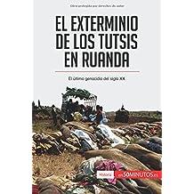 El exterminio de los tutsis en Ruanda: El Último Genocidio Del Siglo Xx