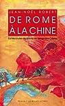 De Rome à la Chine. Sur les routes de la soie au temps des Césars. par Robert