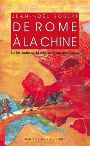 De Rome à la Chine: Sur les routes de la Soie au temps des Césars.