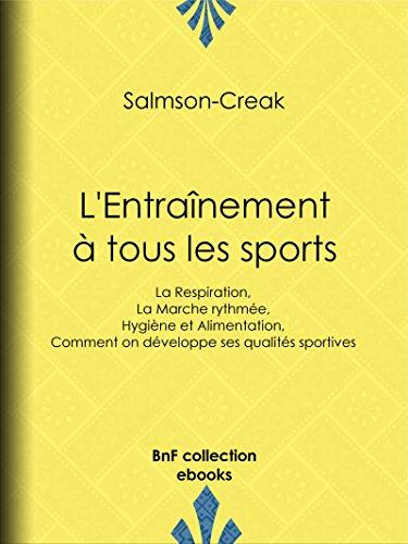 L'Entranement  tous les sports: La Respiration - La Marche rythme - Hygine et Alimentation - Comment on dveloppe ses qualits sportives