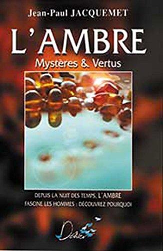 L'ambre : mystères et vertus par Jean-Paul Jacquemet