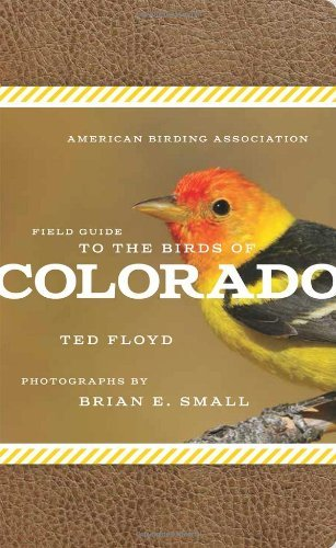 American Birding Association Field Guide to the Birds of Colorado (American Birding Association State Field) by Ted Floyd (2014-06-02) (State Colorado Bird)