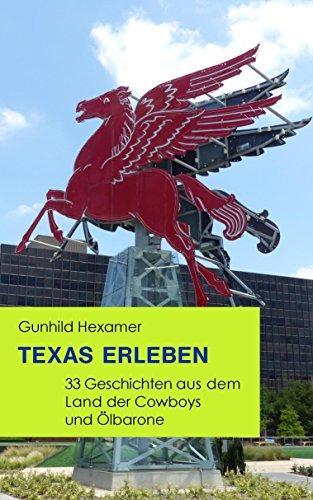 Download Texas erleben: 33 Geschichten aus dem Land der Cowboys und Ölbarone
