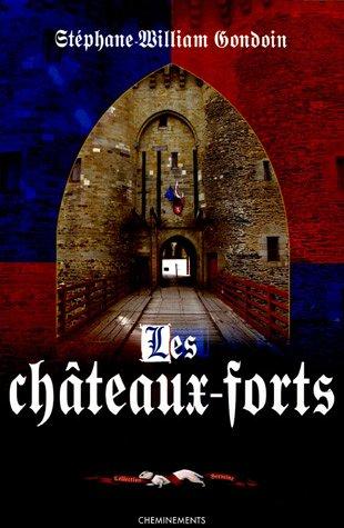Châteaux forts : Assiéger et fortifier au Moyen Age par Stéphane-William Gondoin