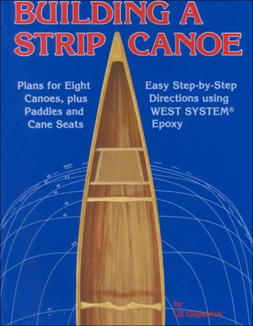Building a Strip Canoe: Plans for Eight Canoes, Plus Paddles and Cane Seats -