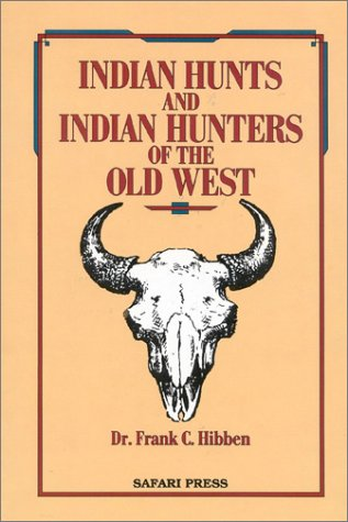 Indian Hunts and Indian Hunters of the Old West