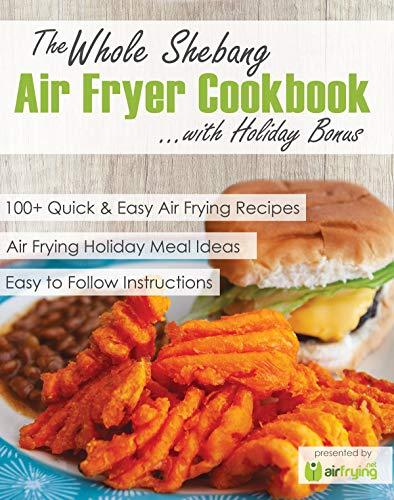The Whole Shebang Air Fryer Cookbook with Holiday Bonus (English Edition)