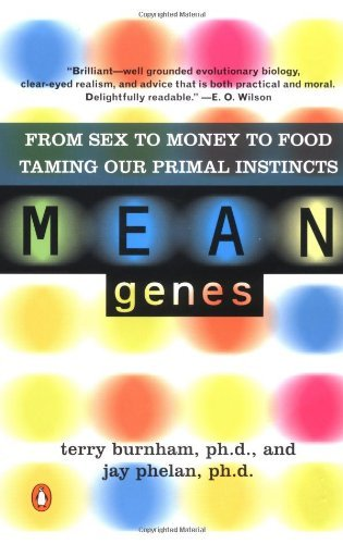 Mean Genes: From Sex to Money to Food Taming Our Primal Instincts by Terry Burnham (2001-09-01)