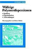 Wässrige Polymerdispersionen: Synthese, Eigenschaften, Anwendungen -