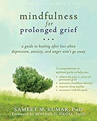 Mindfulness for Prolonged Grief: A Guide to Healing after Loss When Depression, Anxiety, and Anger Wona??t Go Away by Sameet M. Kumar PhD (2013-11-01)