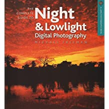 The Complete Guide to Night & Lowlight Digital Photography (Lark Photography Book)