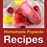 Homemade Popsicle Recipes: 50 Treats for Kids (Cooking with Kids Series) by Debbie Madson (2016-02-27)