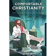 Comfortable Christianity: Examining Hypocrisy Through the Eyes of a Hypocrite (English Edition)