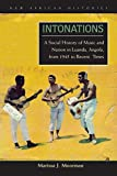 Intonations: A Social History of Music and Nation in Luanda, Angola, from 1945 to Recent Times (New African Histories) by Marissa J. Moorman (2008-11-05)