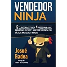 Vendedor Ninja, 12 Claves Maestras y 4 Pasos Probados Para Atraer Clientes Y Aumentar Tus Ventas Con T??cticas Ninja de Alto Impacto (Spanish Edition) by Josue Gadea (2015-12-05)
