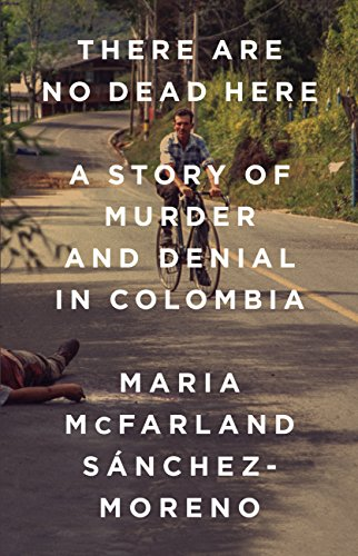 There Are No Dead Here: A Story of Murder and Denial in Colombia (English Edition)