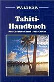 Tahiti-Handbuch: Mit Osterinsel und Cook-Inseln - David Stanley