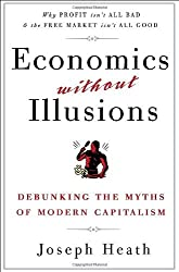 Economics Without Illusions: Debunking the Myths of Modern Capitalism by Joseph Heath (2010-03-30)