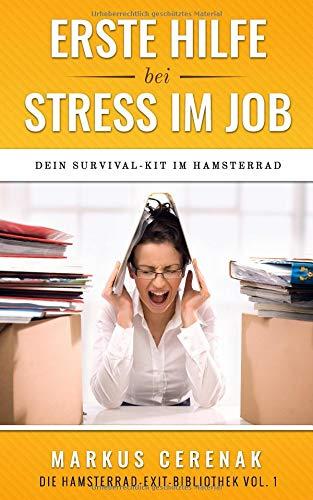 Erste Hilfe bei Stress im Job: Dein Survival-Kit im Hamsterrad (Hamsterrad Exit-Bibliothek, Band 1)