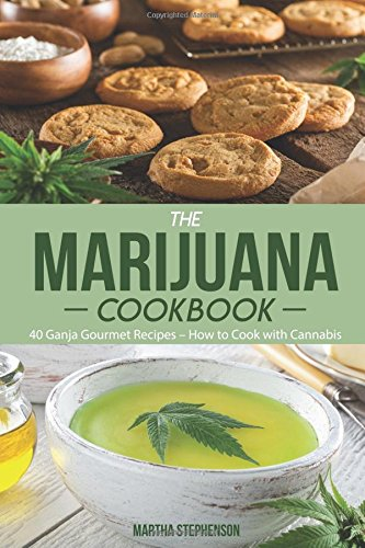 The Marijuana Cookbook: 40 Ganja Gourmet Recipes – How to Cook with Cannabis