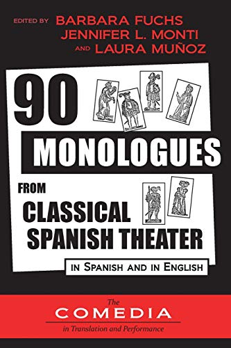 90 Monologues from Classical Spanish Theater: In Spanish and English (UCLA Center for 17th- and 18th-Century Studies: The Comedia in Translation and Performance, Band 1)