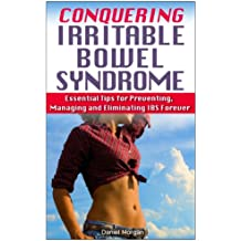 Conquering Irritable Bowel Syndrome: Essential Tips to Prevent, Manage, and Eliminate IBS Forever (Irritable bowel syndrome, Irritable bowel, IBS, IBS diet, stomach problems Book 1)