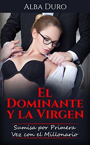 El Dominante y la Virgen: Sumisa por Primera Vez con el Millonario (Novela romántica y Erótica: BDSM nº 1)