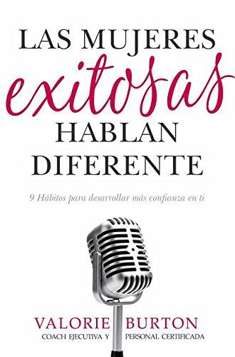 Las Mujeres Exitosas Hablan Diferente: 9 Hábitos Para Desarrollar Más Confianza En Ti