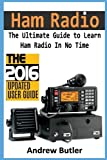Ham Radio: The Ultimate Guide to Learn Ham Radio In No Time (Ham radio, Self reliance, Communication, Survival, User Guide, Entertainments): Volume 1 (Radio, guide, reference books,how to operate)