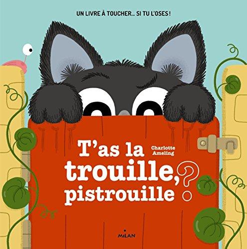 T'as la trouille pistrouille ? : un livre à toucher si tu l'oses !