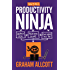 How to be a Productivity Ninja: Worry Less, Achieve More and Love What You Do