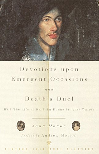 Devotions Upon Emergent Occasions and Death's Duel: With the Life of Dr. John Donne by Izaak Walton (Vintage Spiritual Classics)