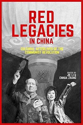 red-legacies-in-china-cultural-afterlives-of-the-communist-revolution-harvard-contemporary-china-ser
