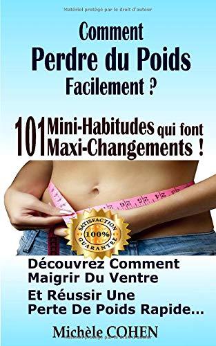 Comment perdre du poids facilement ?: 101 Mini-Habitudes qui font Maxi-Changements ! Découvrez comment maigrir du ventre et réussir une perte de poids rapide… par  Michèle COHEN