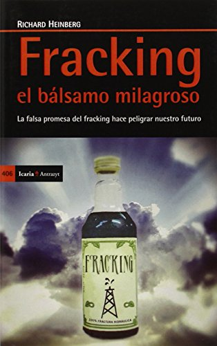 Fracking, el bálsamo milagroso : la falsa promesa de fracking hace peligrar nuestro futuro por Richard William Heinberg