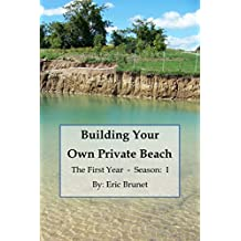 Building Your Own Private Beach: The First Year - Season I  (English Edition)