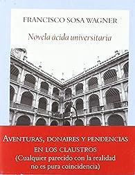 Novela ácida universitaria: Aventuras, donaires y pendencias en los claustros par Francisco Sosa Wagner
