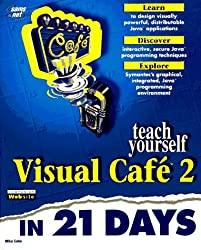 Sams Teach Yourself Visual Cafe 2 in 21 Days