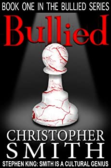 Bullied (Book One in the Bullied Series) by [Smith, Christopher]