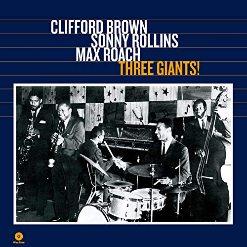 Clifford Brown, Sonny Rollins, Max Roach – Three Giants!