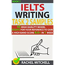 Ielts Writing Task 2 Samples : 45 High-Quality Model Essays for Your Reference to Gain a High Band Score 8.0+ In 1 Week (Book 7) (English Edition)