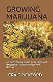 GROWING MARIJUANA: A Comprehensive Guide To Growing And Harvesting Marijuana Indoor And Outdoor